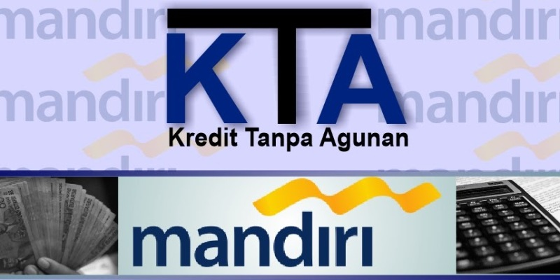 Cara Pengajuan Kredit Tanpa Agunan (KTA) Bank Mandiri
